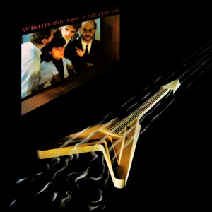 Wishbone Ash – Just Testing