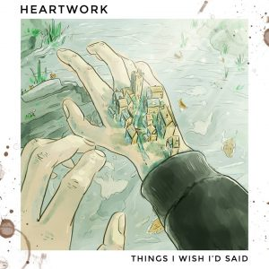 Heartwork – Things I Wish I'd Said