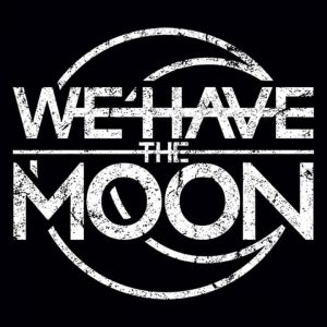 We Have The Moon