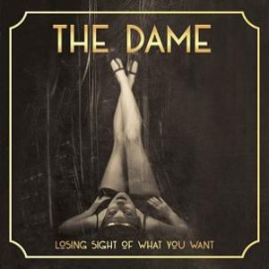 The Dame – Losing Sight of What You Want