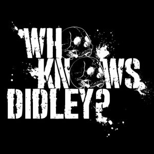 Who Knows Didley?