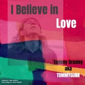 Tommy Grasley aka TOMMYGUNN – I Believe In Love