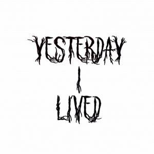 Yesterday I Lived