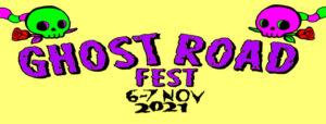 Ghost Road Festival 6-7 Nov 2021