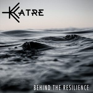 Katre – Behind The Resilience